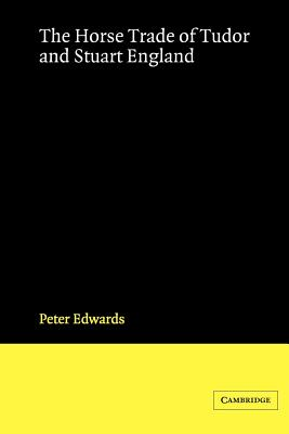 The Horse Trade of Tudor and Stuart England - Edwards, Peter