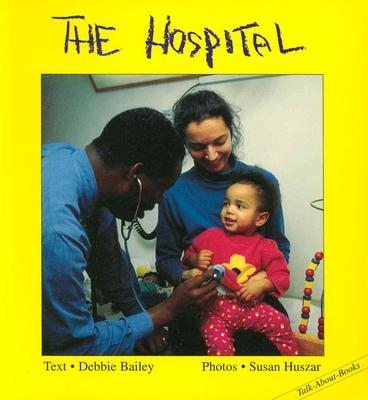 The Hospital - Bailey, Debbie, and Huszar, Sue (Photographer), and Huszar, Susan (Photographer)