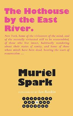 The Hothouse by the East River - Spark, Muriel, and Rankin, Ian (Introduction by), and Taylor, Alan (Series edited by)