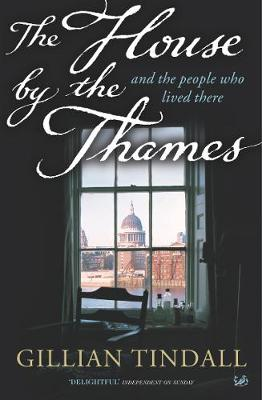 The House by the Thames: And the People Who Lived There - Tindall, Gillian