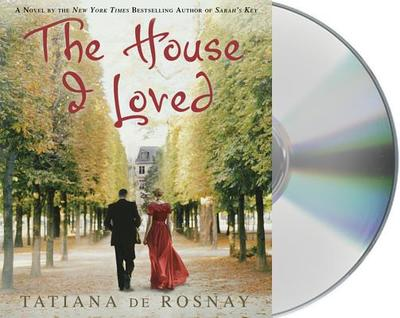 The House I Loved - De Rosnay, Tatiana, and Rosnay, Tatiana De, and De Rosnay