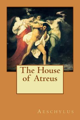 The House of Atreus - Aeschylus