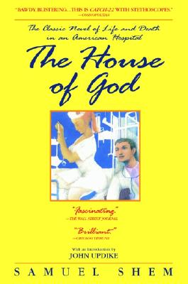 The House of God: The Classic Novel of Life and Death in an American Hospital - Shem, Samuel, M.D., and Updike, John (Introduction by)