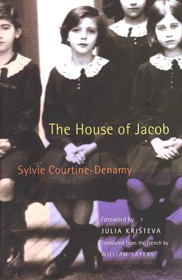 The House of Jacob - Courtine-Denamy, Sylvie (Translated by), and Sayers, William, Mr. (Translated by), and Kristeva, Julia, Professor (Foreword by)