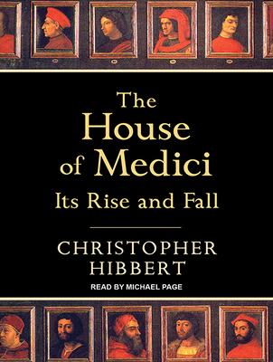 The House of Medici: Its Rise and Fall - Hibbert, Christopher