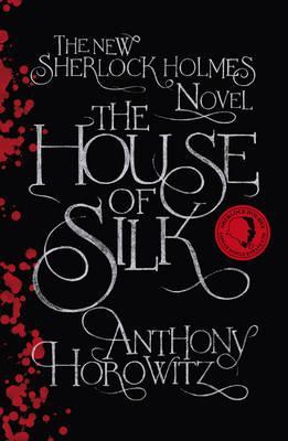 The House of Silk: The New Sherlock Holmes Novel - Horowitz, Anthony