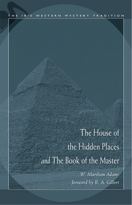 The House of the Hidden Places and the Book of the Master - Adams, W Marsham