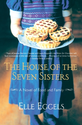 The House of the Seven Sisters: A Novel of Food and Family - Eggels, Elle