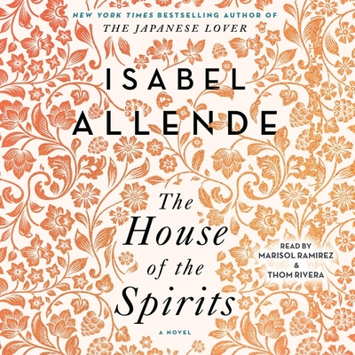 The House of the Spirits - Allende, Isabel, and Ramirez, Marisol (Read by), and Rivera, Thom (Read by)