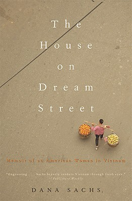 The House on Dream Street: Memoir of an American Woman in Vietnam - Sachs, Dana