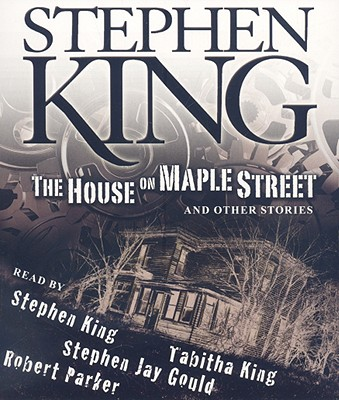 The House on Maple Street: And Other Stories - King, Stephen (Read by), and King, Tabitha (Read by), and Gould, Stephen Jay (Read by)