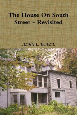 The House on South Street - Revisited - Bisol, John L
