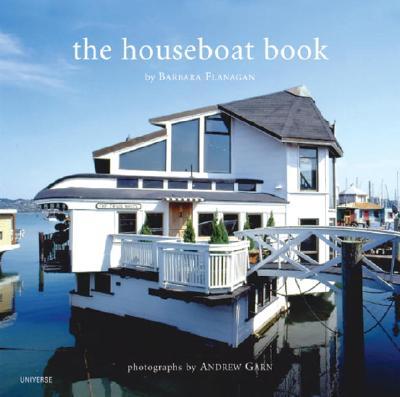 The Houseboat Book - Flanagan, Barbara, and Garn, Andrew (Photographer)