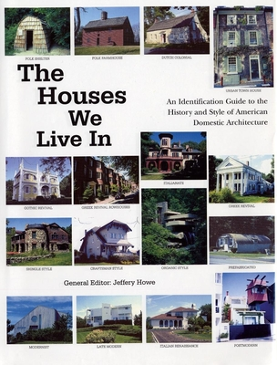 The Houses We Live in: An Identification Guide to the History and Style of American Domestic Architecture - Howe, Jeffery (Editor)