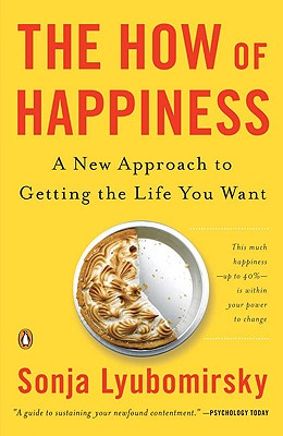 The How of Happiness: A New Approach to Getting the Life You Want - Lyubomirsky, Sonja