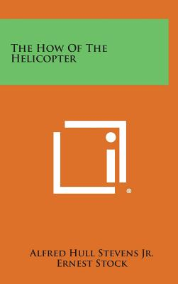 The How of the Helicopter - Stevens Jr, Alfred Hull