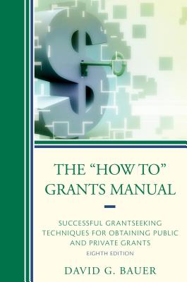 "The ""how To"" Grants Manual: Successful Grantseeking Techniques for Obtaining Public and Private Grants - Bauer, David G"