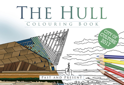 The Hull Colouring Book: Past & Present - The History Press