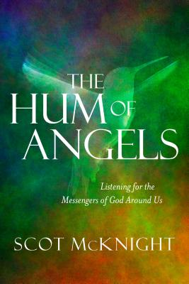 The Hum of Angels: Listening for the Messengers of God Around Us - McKnight, Scot