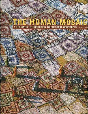 The Human Mosaic: A Thematic Introduction to Cultural Geography - Jordan-Buychkov, Terry G