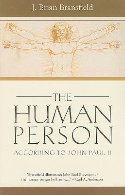 The Human Person: According to John Paul II - Bransfield, J Brian