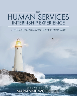 The Human Services Internship Experience: Helping Students Find Their Way - Woodside, Marianne