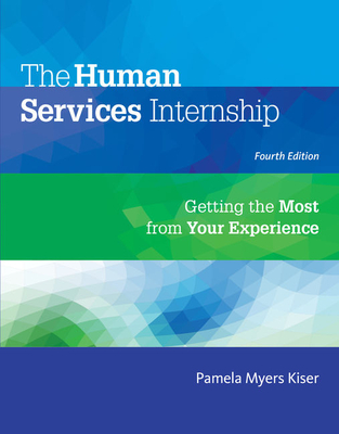 The Human Services Internship: Getting the Most from Your Experience - Kiser, Pamela Myers