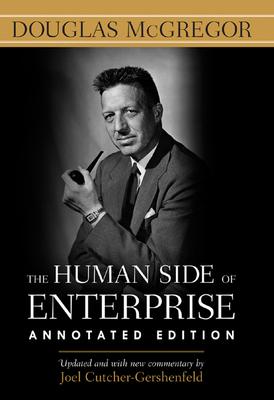 The Human Side of Enterprise - McGregor, Douglas, and Cutcher-Gershenfeld, Joel (Commentaries by)