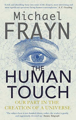 The Human Touch: Our Part in the Creation of a Universe - Frayn, Michael