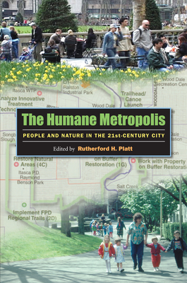 The Humane Metropolis: People and Nature in the 21st-Century City - Platt, Rutherford H (Editor)
