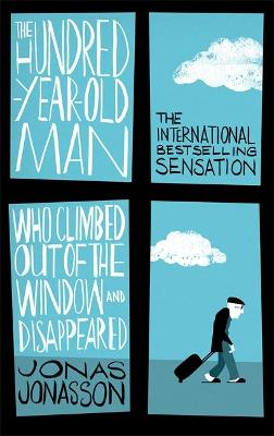The Hundred-Year-Old Man Who Climbed Out of the Window and Disappeared - Jonasson, Jonas, and Bradbury, Roy (Translated by)