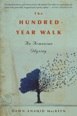 The Hundred-Year Walk: An Armenian Odyssey - Mackeen, Dawn Anahid