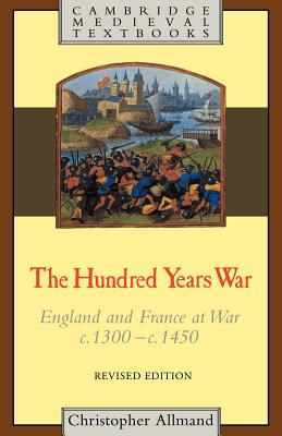 The Hundred Years War: England and France at War C.1300-C.1450 - Allmand, Christopher