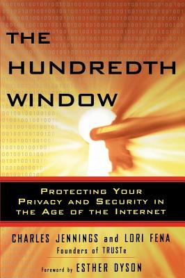 The Hundredth Window: Protecting Your Privacy and Security in the Age of the Internet - Dyson, Elizabeth (Foreword by), and Jennings, Charles, and Fena, Lori