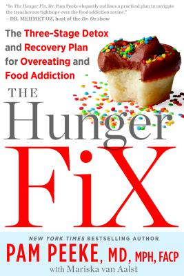 The Hunger Fix: The Three-Stage Detox and Recovery Plan for Overeating and Food Addiction - Peeke, Pam, Dr., M.D., and Van Aalst, Mariska