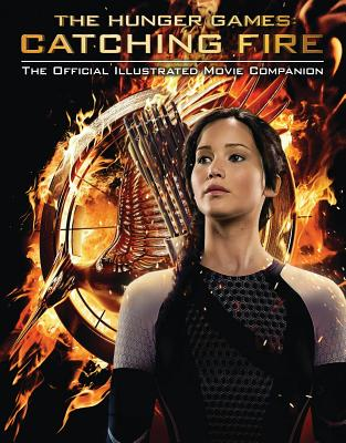 The Hunger Games: Catching Fire: The Official Illustrated Movie Companion - Egan, Kate, Professor