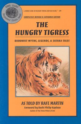 The Hungry Tigress: Buddhist Myths, Legends and Jataka Tales - Martin, Rafe, and Kapleau, Roshi Philip (Foreword by)