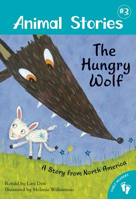 The Hungry Wolf: A Story from North America - Don, Lari (Retold by)