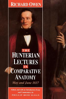The Hunterian Lectures in Comparative Anatomy, May and June 1837 - Owen, Richard