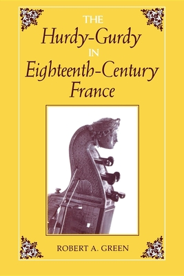 The Hurdy-Gurdy in Eighteenth-Century France - Green, Robert A