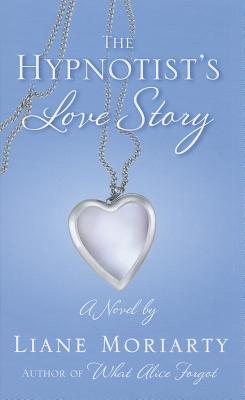 The Hypnotist's Love Story - Moriarty, Liane