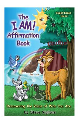The I Am! Affirmation Book: Discovering the Value of Who You Are, English French: Discovering the Value of Who You Are - Viglione, Steve, and Powers, Marilyn, Ph.D.