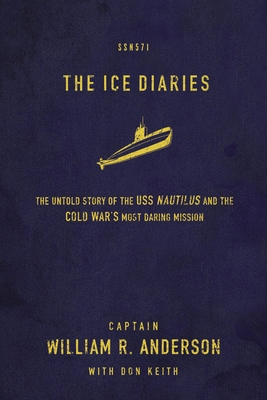 The Ice Diaries: The True Story of One of Mankind's Greatest Adventures - Anderson, William R, M.D, and Keith, Don