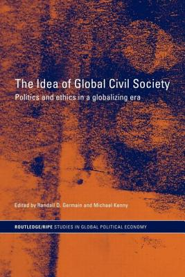 The Idea of Global Civil Society: Ethics and Politics in a Globalizing Era - Randall, Germai