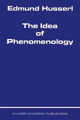 The Idea of Phenomenology - Husserl, Edmund, and Alston, W P (Translated by), and Nakhnikian, G (Introduction by)