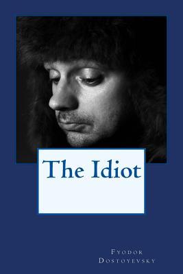 The Idiot - Dostoyevsky, Fyodor, and Allen Miller, Amanda (Editor)