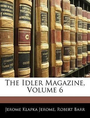 The Idler Magazine, Volume 6 - Jerome, Jerome Klapka, and Barr, Robert