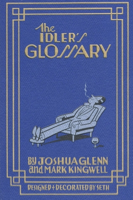 The Idler's Glossary - Glenn, Joshua, and Kingwell, Mark, and Seth (Designer)