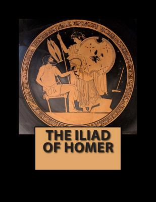 The Iliad of Homer - Homer, and Pope, Alexander (Translated by)