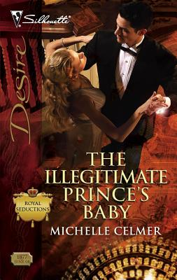 The Illegitimate Prince's Baby: Royal Seductions - Celmer, Michelle